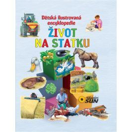 Nakladatelství SUN Dětská ilustrovaná encyklopedie - Život na statku