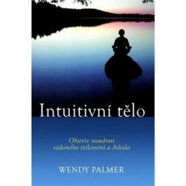 Intuitivní tělo: Objevte moudrost vědomého ztělesnění a Aikido