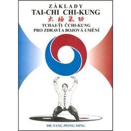 Základy tai-chi chi-kung: Tchaj -Ťi Čchi - Kung pro zdraví a bojová umění