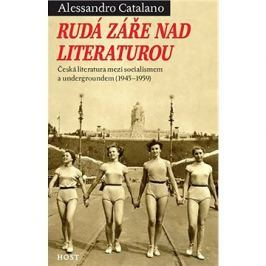 Rudá záře nad literaturou: Česká literatura mezi socialismem a undergroundem