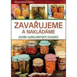 Zavařujeme a nakládáme podle vyzkoušených receptů Zpracování potravin