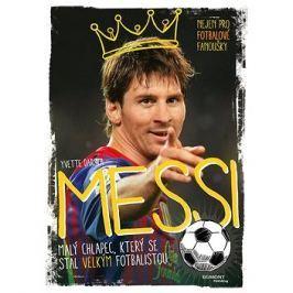 Messi Malý chlapec, který se stal velkým fotbalistou: Nejen pro fotbalové fanoušky Sport