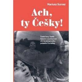 Ach, ty Češky!: České ženy, česká historie a současnost očima slavného polského žurnalisty
