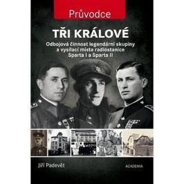 Tři králové: Odbojová činnost legendární skupiny a vysílací místa radiostanice Sparta I...