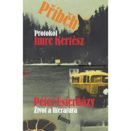 Příběh: Imre Kertész: Protokol - Péter Esterházy: Život a literatura
