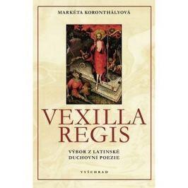 Vexilla Regis: Výbor z latinské duchovní poezie