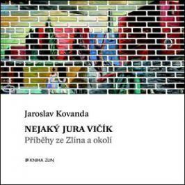 Nejaký Jura Vičík: Příběhy ze Zlína a okolí