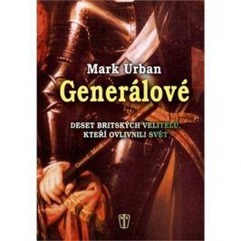 Generálové: Deset britských velitelů, kteří ovlivnili svět