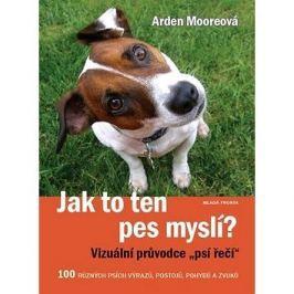 Jak to ten pes myslí?: 100 různých výrazů, postojů, pohybů a zvuků