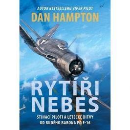Rytíři nebes: Stíhací piloti a letecké bitvy od Rudého barona po F-16