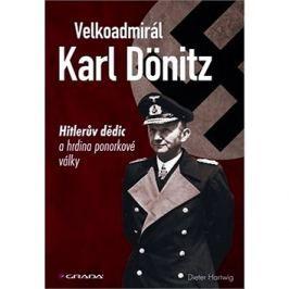 Velkoadmirál Karl Dönitz: Hitlerův dědic a hrdina ponorkové války