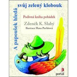 A papoušek hledá svůj zelený klobouk: Podivná kniha pohádek