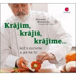 Krájím, krájíš, krájíme...: Nůž v kuchyni a jak na to