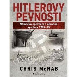 Hitlerovy pevnosti: Německé opevnění a obrana 1939-45