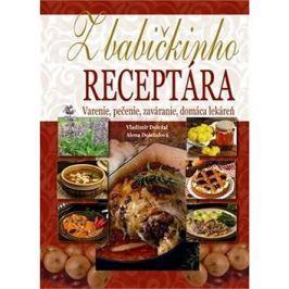 Z babičkinho receptára: Varenie, pečenie, zaváranie, domáca lekáreň