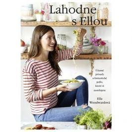 Lahodne s Ellou: Úžasné prísady a fantastické jedlo, ktoré si zamilujete