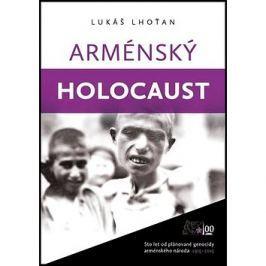 Arménský holocaust: let od plánované genocidy arménského národa 1915-2015