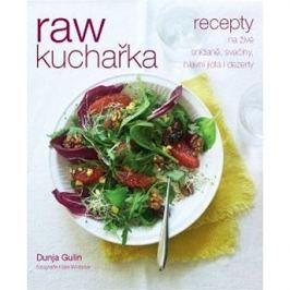 RAW kuchařka: Recepty na živé snídaně, svačiny, hlavní jídla i dezerty