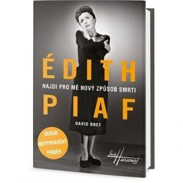 Édith Piaf Najdi pro mě nový způsob smrti: Dosud nevyprávěný příběh