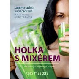 Holka s mixérem: 100 bezlepkových veganských receptů
