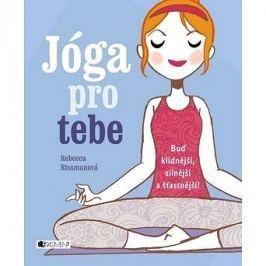 Jóga pro tebe: Buď klidnější, silnější a šťastnější!