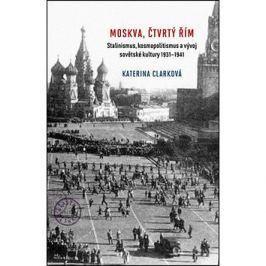 Moskva, čtvrtý Řím: Stalinismus, kosmopolitanismus a vývoj sovětské kultury1931-1941