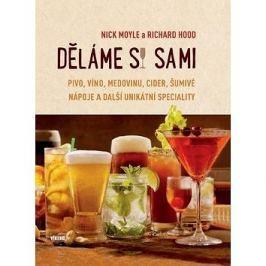 Děláme si sami: Pivo, víno, medovinu, cider, šumivé nápoje a další unikátní speciality