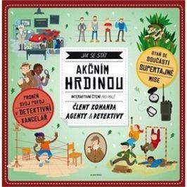 Jak se stát akčním hrdinou: Interaktivní čtení pro malé členy komanda agenty a detektivy