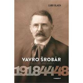 Vavro Šrobár: Osudové prevraty 1918 – 1944 – 1948