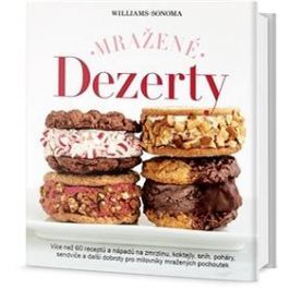 Mražené dezerty: Více než 60 receptů a nápadů na zmrzlinu, koktejly, sníh, poháry, sendviče ...
