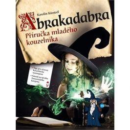 Abrakadabra: Příručka mladého kouzelníka