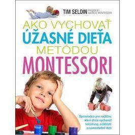 Ako vychovať úžasné dieťa metódou Montessori: Sprievodca pre rodičov, ktorí chcú vychovať kreatívne,