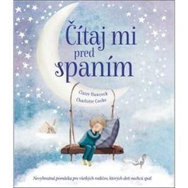 Čítaj mi pred spaním: Nevyhnutná pomôcka pre všetkých rodičov, ktorých deti nechcú spať