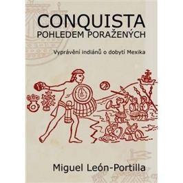 Conquista pohledem poražených: Vyprávění indiánů o dobytí Mexika.