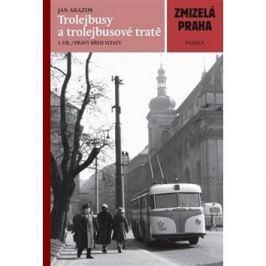 Zmizelá Praha Trolejbusy a trolejbusové tratě I.díl: Pravý břeh Vltavy