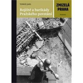Zmizelá Praha Bojiště a barikády Pražského povstání