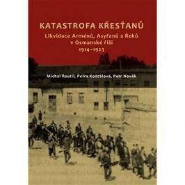 Katastrofa křesťanů: Likvidace Arménů, Asyřanů a Řeků v Osmanské říši v letech 1914-1923