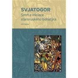 Svjatogor: Smrt a iniciace staroruského bohatýra