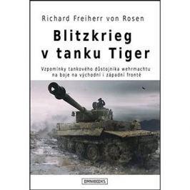 Blitzkrieg v tanku Tiger: Vzpomínky tankového důstojníka wehrmachtu na boje na východní i západní fr