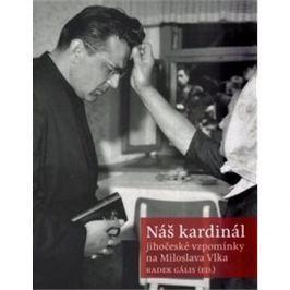 Náš kardinál: jihočeské vzpomínky na Miloslava Vlka