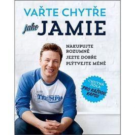 Vařte chytře jako Jamie: Nakupujte rozumně, jezte dobře, plýtvejte méně