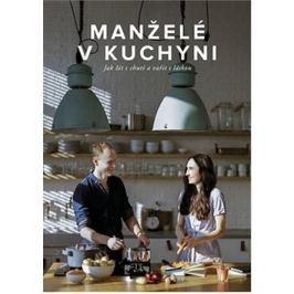 Manželé v kuchyni: Jak žít s chutí a vařit s láskou
