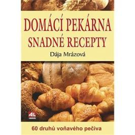 Domácí pekárna snadné recepty: 60 druhů voňavého pečiva