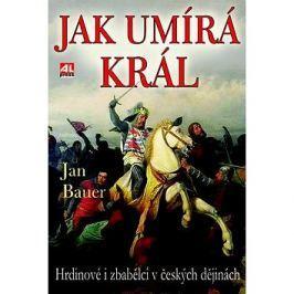 Jak umírá král: Hrdinové a zbabělci v českých dějinách