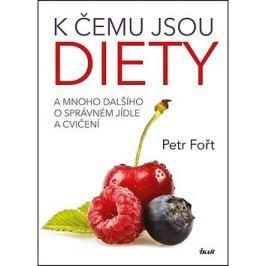 K čemu jsou diety?: A mnoho dalšího o správném jídle a cvičení