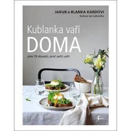 Kublanka vaří doma: Přes 70 důvodů, proč vařit doma