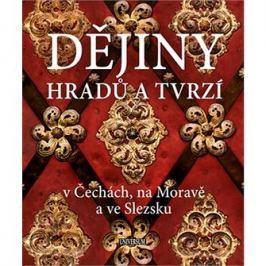 Dějiny hradů a tvrzí: v Čechách, na Moravě a ve Slezsku
