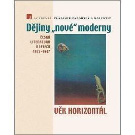 Dějiny nové moderny 3 Věk horizontál: Česká literatura v letech 1935–1947