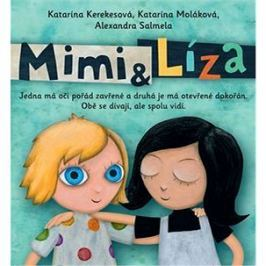 Mimi a Líza: Jedna má oči pořád zavřené a druhá je má otevřené dokořán. Obě se dívají, ...