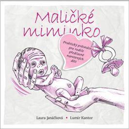 Maličké miminko: Praktický průvodce pro rodiče předčasně narozených dětí